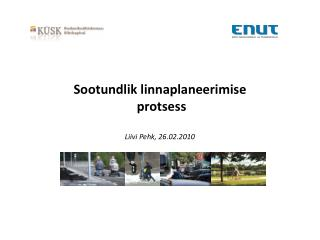 Sootundlik linnaplaneerimise protsess Liivi Pehk, 26.02.2010
