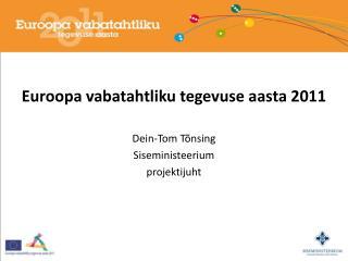Euroopa  vabatahtliku tegevuse aasta 2011 Dein-Tom Tõnsing Siseministeerium projektijuht