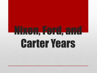 Nixon, Ford, and Carter Years