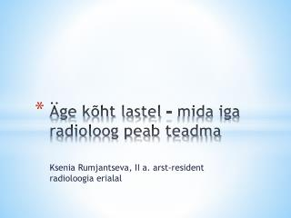 Äge kõht lastel – mida iga radioloog peab teadma