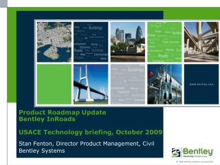 Product Roadmap Update Bentley InRoads USACE Technology briefing, October 2009
