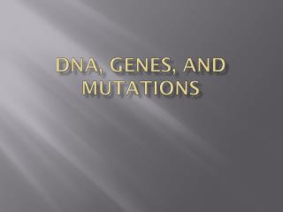 DNA, genes, and mutations