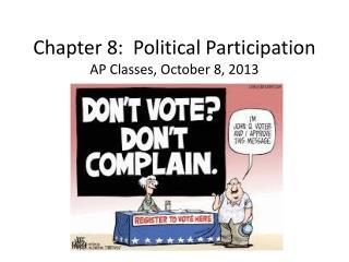 Chapter 8:  Political Participation AP Classes, October 8, 2013