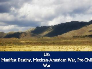 U5:  Manifest Destiny, Mexican-American War, Pre-Civil War