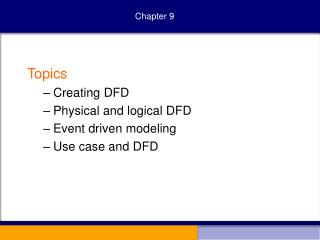 Topics Creating DFD Physical and logical DFD Event driven modeling Use case and DFD