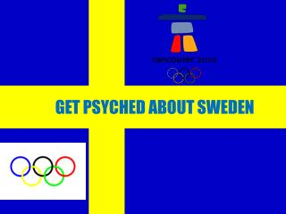 GET PSYCHED ABOUT SWEDEN