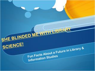 SHE BLINDED ME WITH LIBRARY SCIENCE!