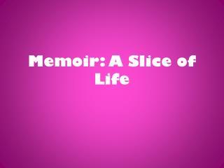 Memoir: A Slice of Life