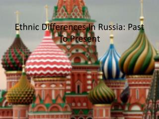 Ethnic Differences In  Russia: Past To Present
