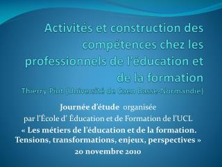 Activit s et construction des comp tences chez les professionnels de l  ducation et de la formation Thierry Piot Univ