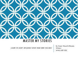 Master My  Stories Learn to exert influence over your own feelings
