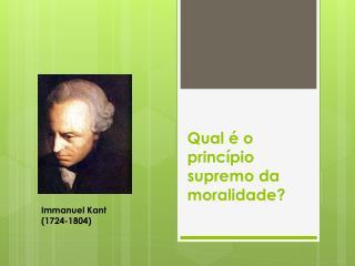 Qual é o princípio supremo da moralidade?