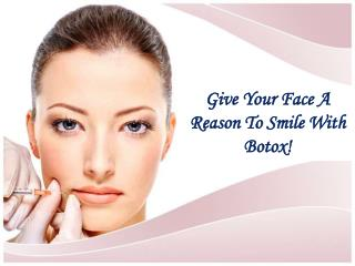 Give Your Face A Reason To Smile With Botox !