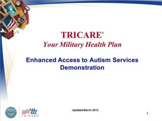 TRICARE Your Military Health Plan: Enhanced Access to Autism Services Demonstration