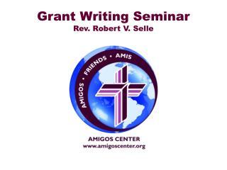 Grant Writing  Seminar Rev. Robert V. Selle