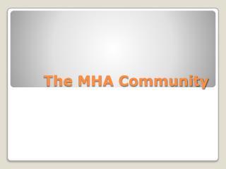 The MHA Community