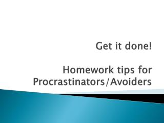 Get it done! Homework tips for Procrastinators/Avoiders