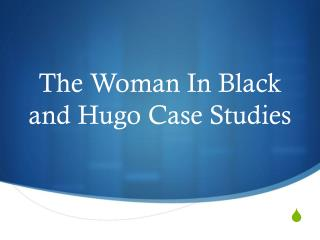The Woman In Black and Hugo Case Studies