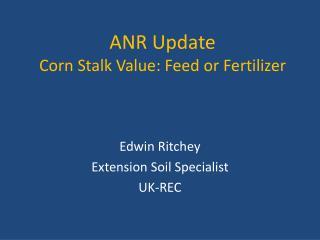 ANR Update  Corn Stalk Value: Feed or Fertilizer