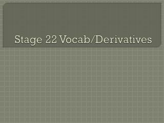Stage 22 Vocab/Derivatives