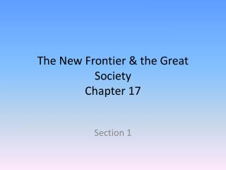 The New Frontier & the Great Society Chapter  17