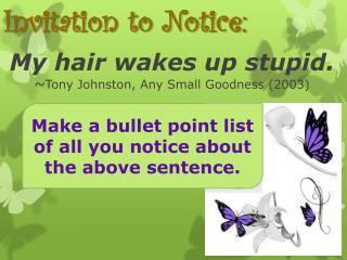 My hair wakes up stupid. ~ Tony Johnston, Any Small Goodness (2003)