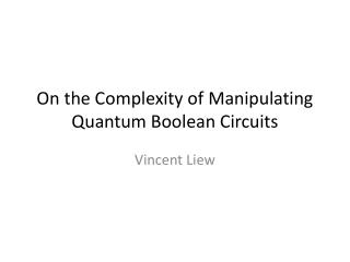 On the Complexity of Manipulating  Quantum Boolean  Circuits