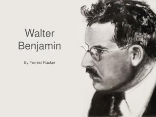 Walter Benjamin By Forrest Rucker
