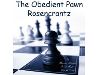 The Obedient  Pawn Rosencrantz