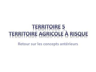 Territoire  5 territoire agricole  à  risque