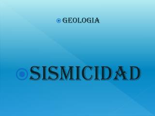 GEOLOGIA SISMICIDAD