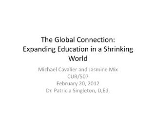 The Global Connection: Expanding Education in a  S hrinking World