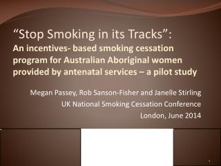 Megan Passey, Rob Sanson-Fisher and Janelle Stirling UK National Smoking Cessation Conference