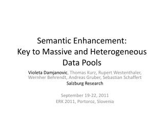 Semantic Enhancement:  Key to Massive and Heterogeneous Data Pools