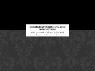 GENRE I: ESTABLISHING THE PARAMETERS