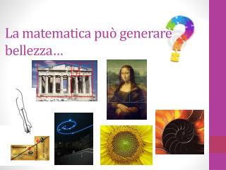 La matematica può generare bellezza…