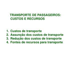 TRANSPORTE DE PASSAGEIROS: CUSTOS E RECURSOS  Custos de transporte