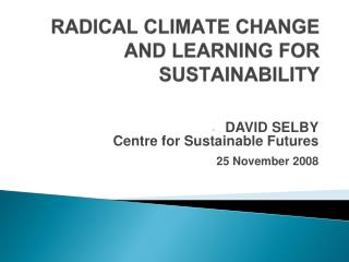 RADICAL CLIMATE CHANGE  AND  LEARNING FOR SUSTAINABILITY