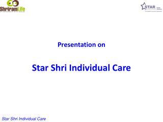 Presentation on Star Shri Individual Care