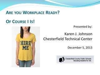 Are you  Workplace  Ready? Of C ourse  I  Is!