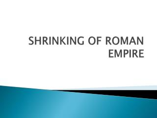 SHRINKING OF ROMAN EMPIRE