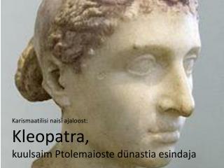 Karismaatilisi naisi ajaloost: Kleopatra, kuulsaim Ptolemaioste dünastia esindaja