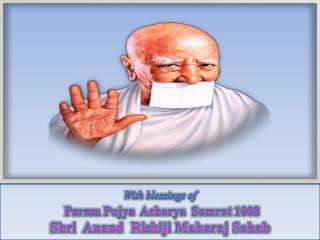 With blessings of  Param  Pujya Acharya Samrat  1008 Shri  Anand  Rishiji Maharaj Sahab