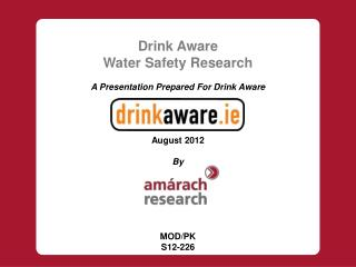 Drink Aware Water Safety Research A Presentation Prepared For  Drink Aware August 2012 By MOD/PK