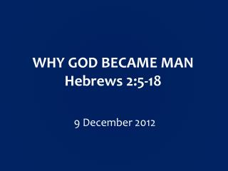 WHY GOD BECAME MAN Hebrews 2:5-18