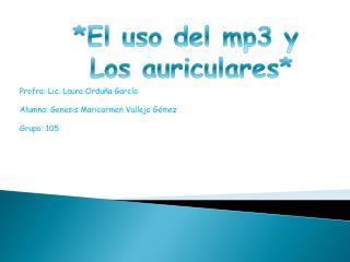 Profra: Lic. Laura Orduña García Alumna: Genesis Maricarmen Vallejo Gómez Grupo: 105