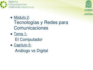 Módulo 2 : Tecnologías y Redes para Comunicaciones Tema 1: El Computador Capítulo 5:
