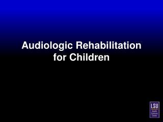 Audiologic Rehabilitation for Children