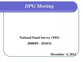 DPG Meeting National  Panel Survey (NPS) 2008/09 – 2010/11
