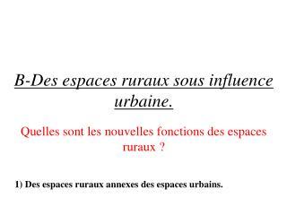 B-Des espaces ruraux sous influence urbaine.
